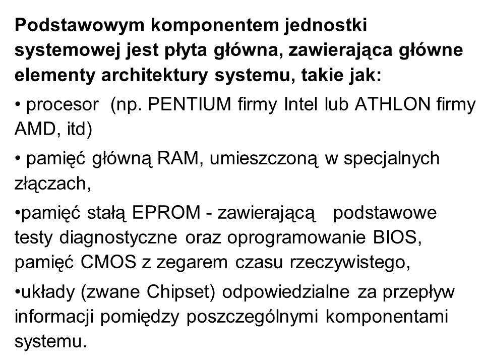 Podstawowym komponentem jednostki systemowej jest płyta główna, zawierająca główne elementy architektury systemu, takie jak: