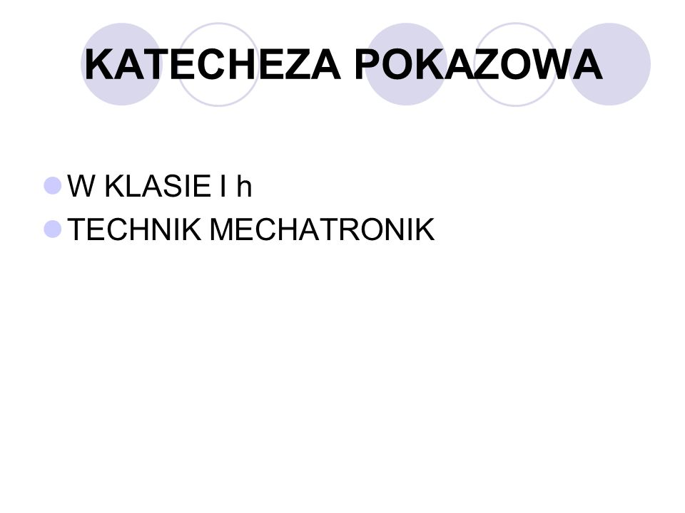 KATECHEZA POKAZOWA W KLASIE I h TECHNIK MECHATRONIK