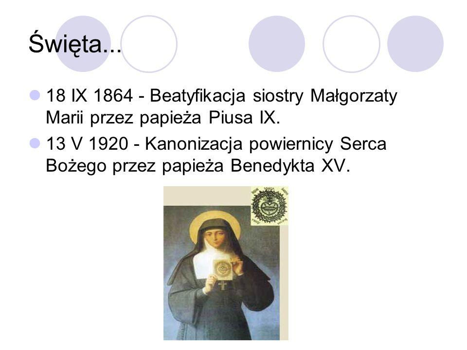 Święta... 18 IX 1864 - Beatyfikacja siostry Małgorzaty Marii przez papieża Piusa IX.