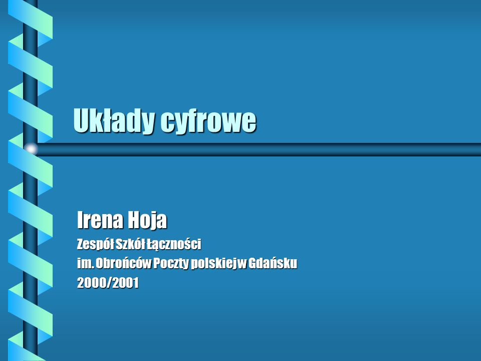 Układy cyfrowe Irena Hoja Zespół Szkół Łączności
