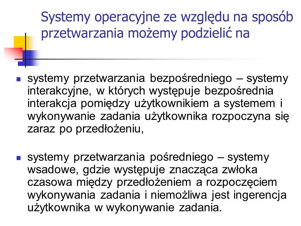Systemy operacyjne ze względu na sposób przetwarzania możemy podzielić na