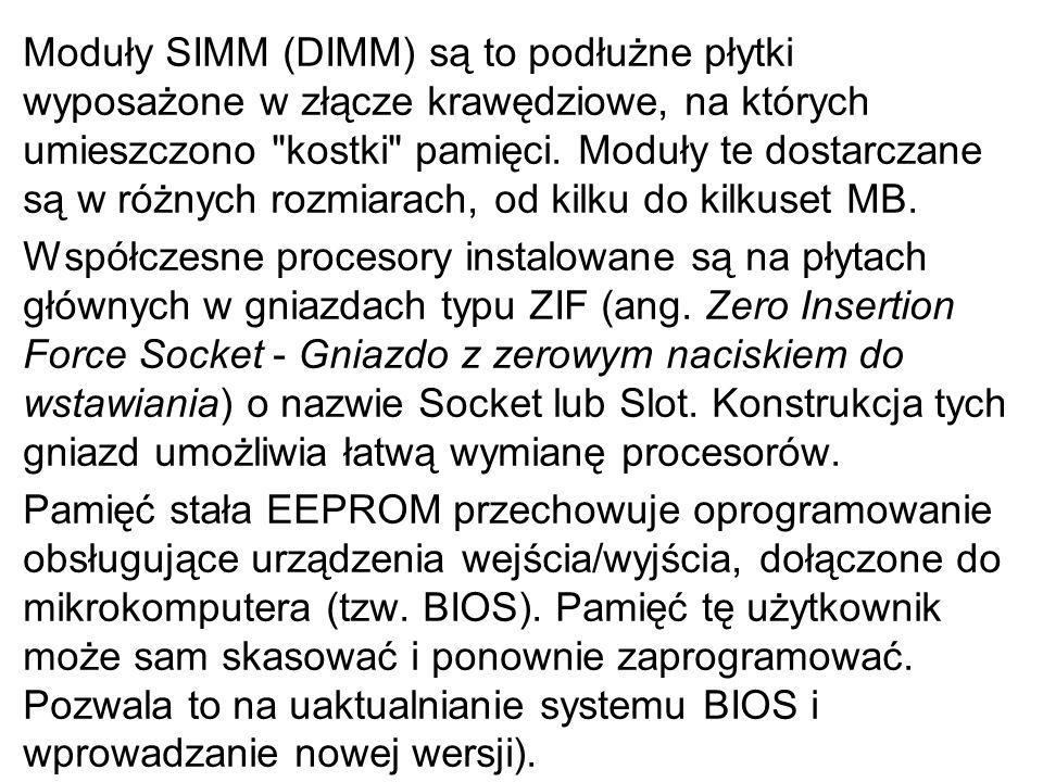 Moduły SIMM (DIMM) są to podłużne płytki wyposażone w złącze krawędziowe, na których umieszczono kostki pamięci. Moduły te dostarczane są w różnych rozmiarach, od kilku do kilkuset MB.