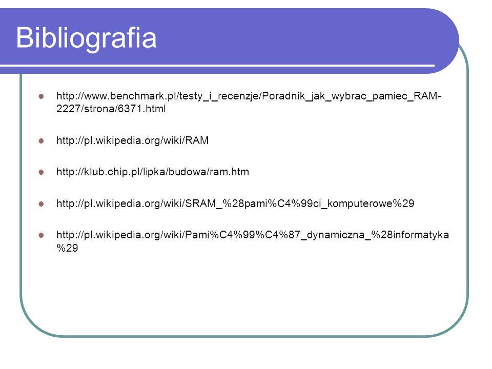 Bibliografia http://www.benchmark.pl/testy_i_recenzje/Poradnik_jak_wybrac_pamiec_RAM-2227/strona/6371.html.