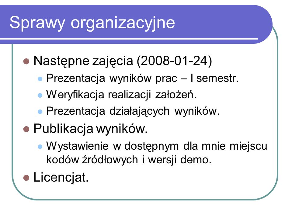Sprawy organizacyjne Następne zajęcia (2008-01-24) Publikacja wyników.