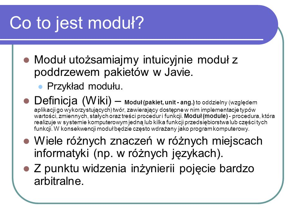 Co to jest moduł Moduł utożsamiajmy intuicyjnie moduł z poddrzewem pakietów w Javie. Przykład modułu.