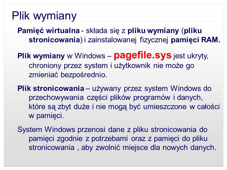 Plik wymiany Pamięć wirtualna - składa się z pliku wymiany (pliku stronicowania) i zainstalowanej fizycznej pamięci RAM.