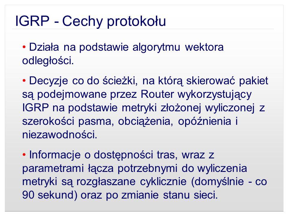 IGRP - Cechy protokołu Działa na podstawie algorytmu wektora odległości.