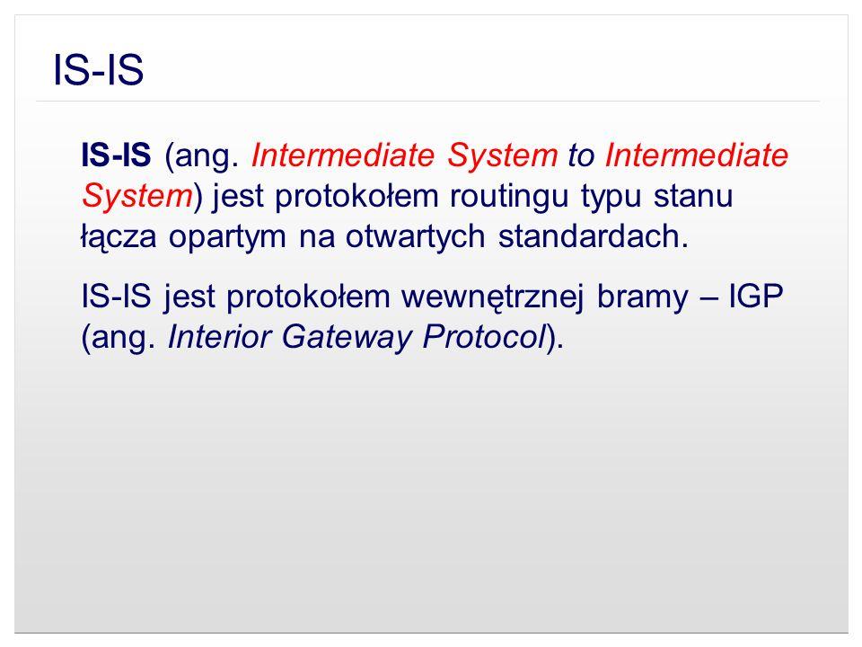 IS-IS IS-IS (ang. Intermediate System to Intermediate System) jest protokołem routingu typu stanu łącza opartym na otwartych standardach.