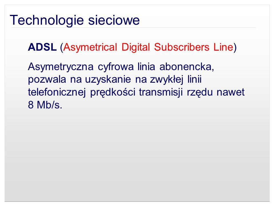Technologie sieciowe ADSL (Asymetrical Digital Subscribers Line)