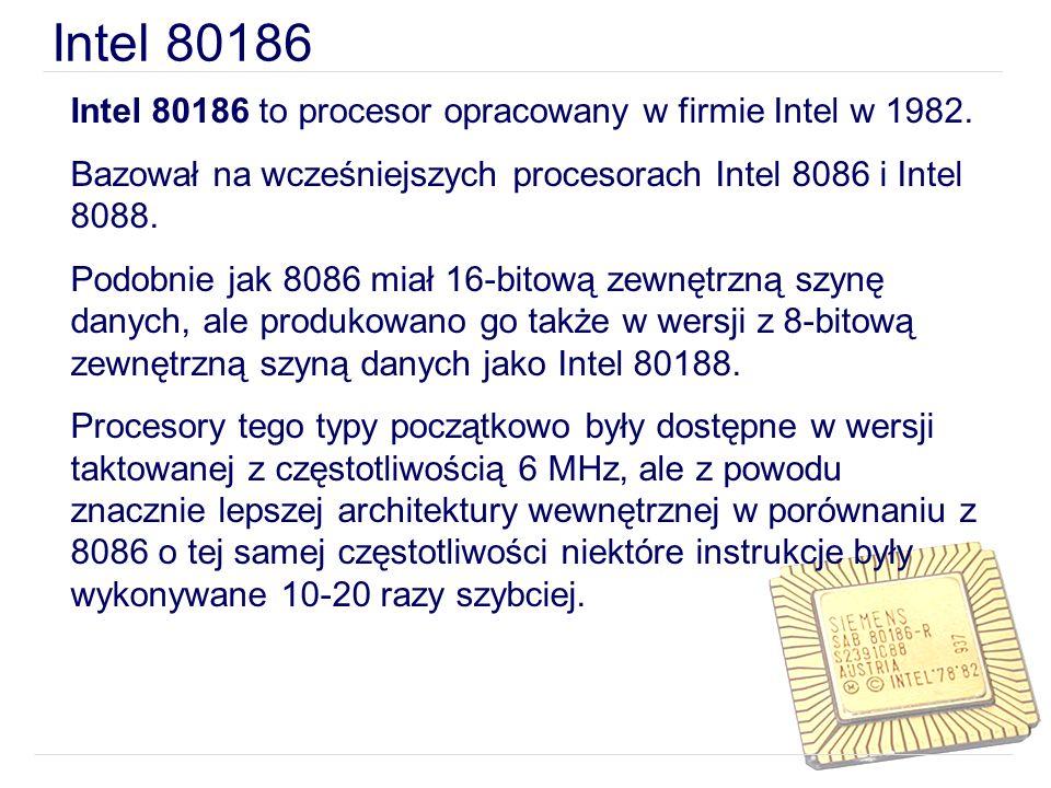 Intel 80186 Intel 80186 to procesor opracowany w firmie Intel w 1982.