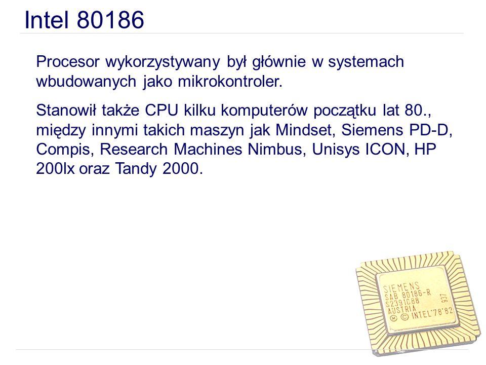 Intel 80186 Procesor wykorzystywany był głównie w systemach wbudowanych jako mikrokontroler.