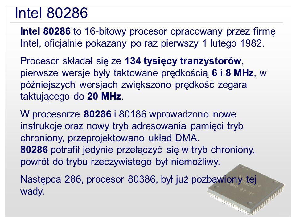 Intel 80286 Intel 80286 to 16-bitowy procesor opracowany przez firmę Intel, oficjalnie pokazany po raz pierwszy 1 lutego 1982.
