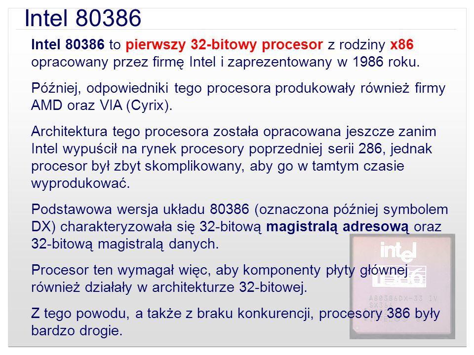 Intel 80386 Intel 80386 to pierwszy 32-bitowy procesor z rodziny x86 opracowany przez firmę Intel i zaprezentowany w 1986 roku.