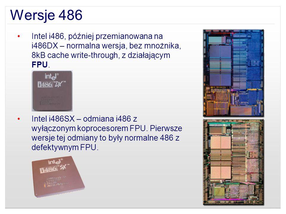 Wersje 486 Intel i486, później przemianowana na i486DX – normalna wersja, bez mnożnika, 8kB cache write-through, z działającym FPU.