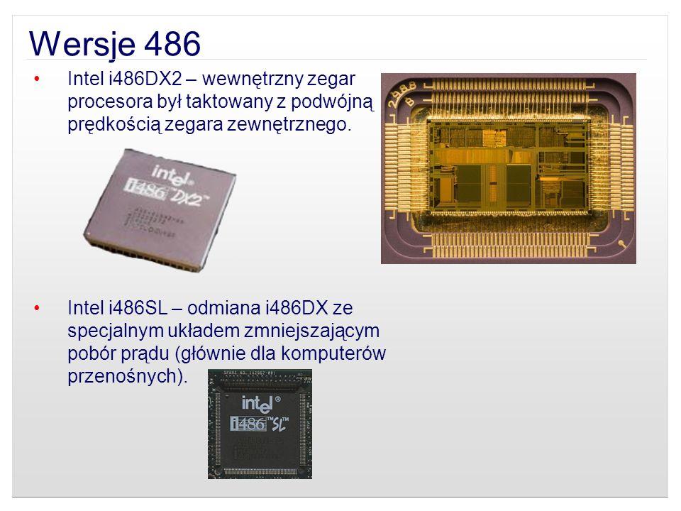 Wersje 486 Intel i486DX2 – wewnętrzny zegar procesora był taktowany z podwójną prędkością zegara zewnętrznego.