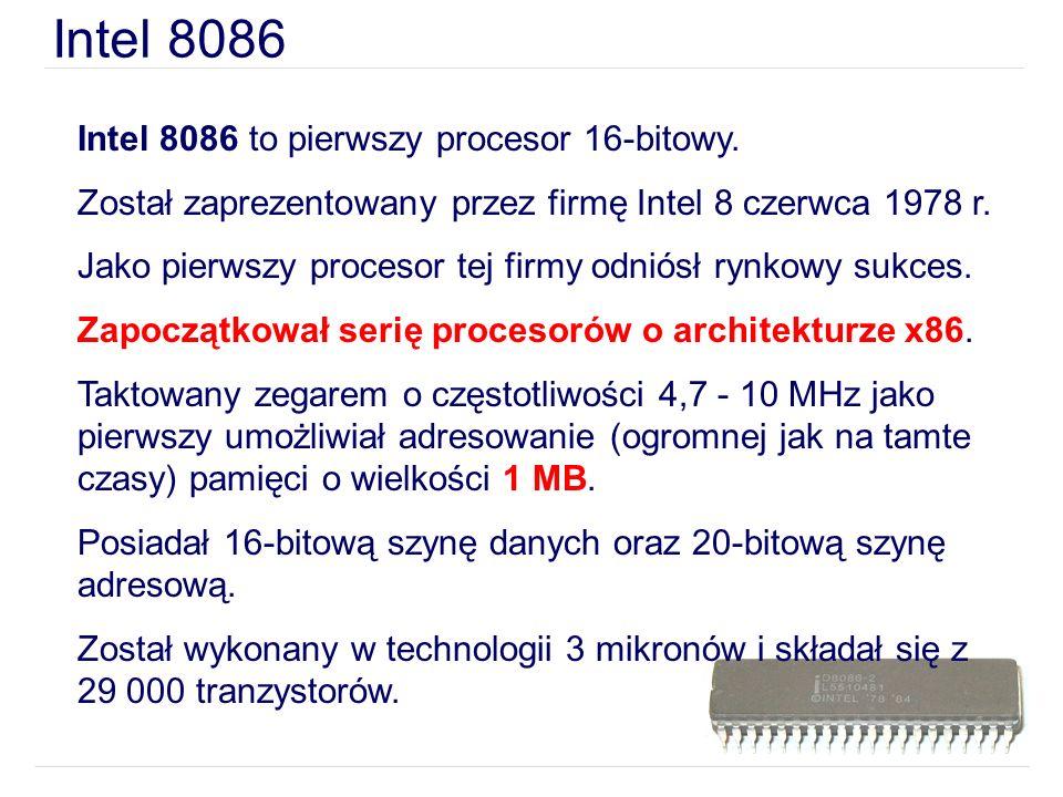 Intel 8086 Intel 8086 to pierwszy procesor 16-bitowy.