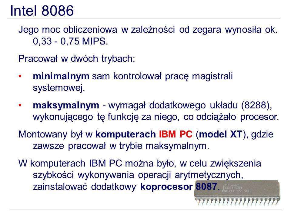 Intel 8086 Jego moc obliczeniowa w zależności od zegara wynosiła ok. 0,33 - 0,75 MIPS. Pracował w dwóch trybach: