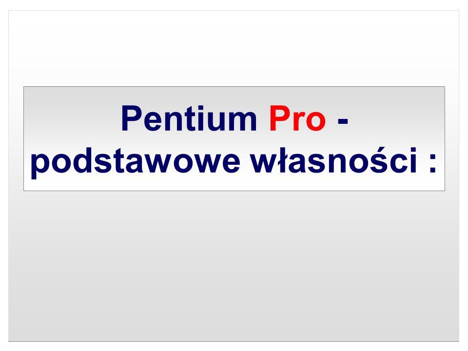 Pentium Pro - podstawowe własności :