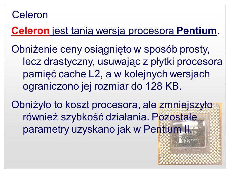 Celeron Celeron jest tanią wersją procesora Pentium.