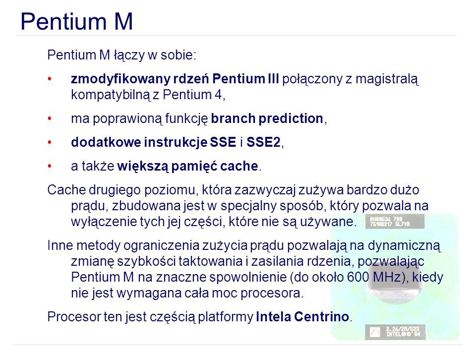 Pentium M Pentium M łączy w sobie: