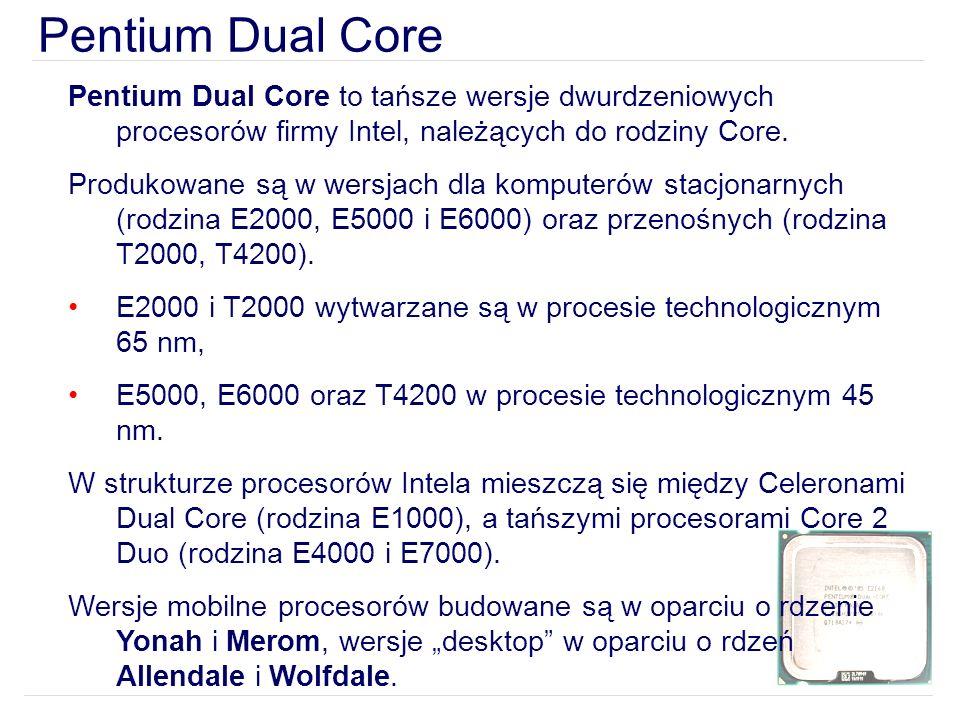 Pentium Dual Core Pentium Dual Core to tańsze wersje dwurdzeniowych procesorów firmy Intel, należących do rodziny Core.