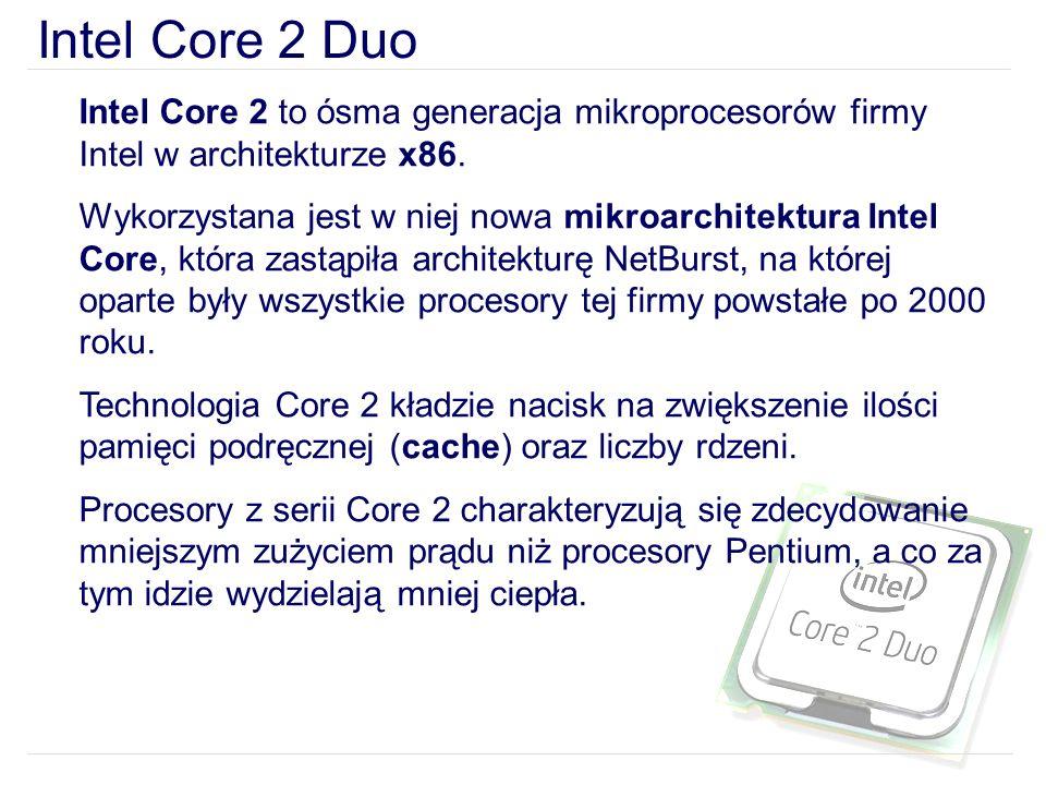Intel Core 2 Duo Intel Core 2 to ósma generacja mikroprocesorów firmy Intel w architekturze x86.