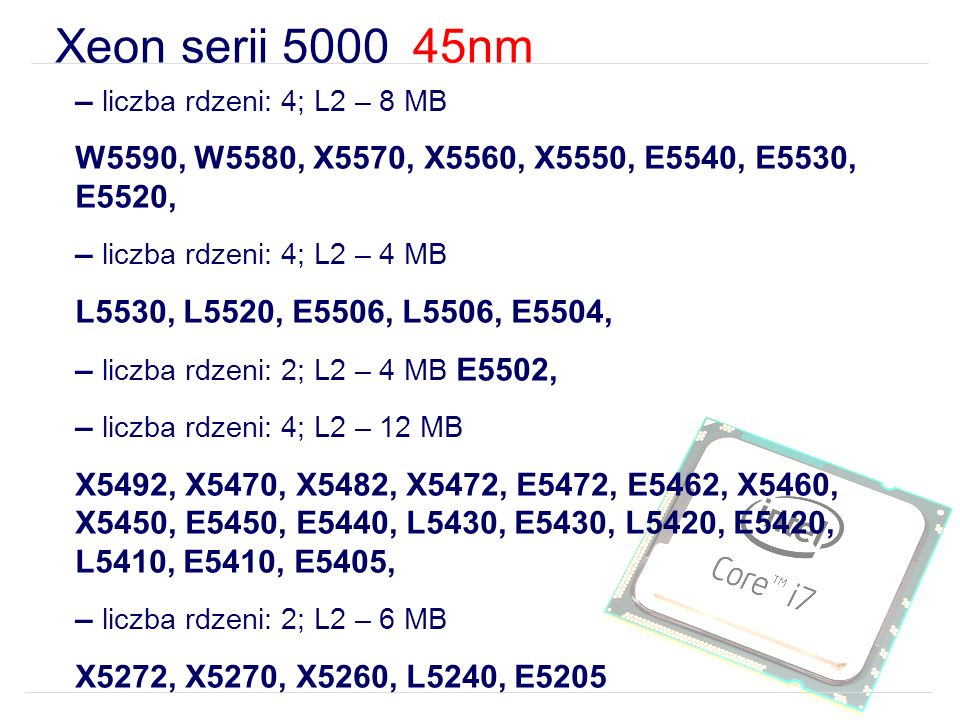 Xeon serii 5000 45nm – liczba rdzeni: 4; L2 – 8 MB