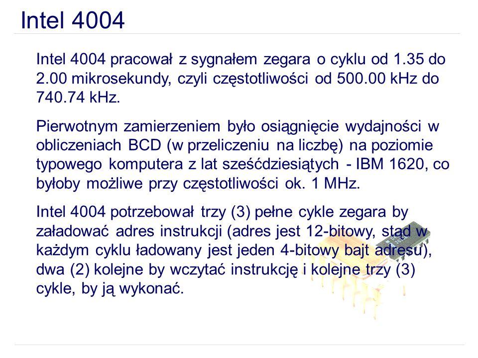 Intel 4004Intel 4004 pracował z sygnałem zegara o cyklu od 1.35 do 2.00 mikrosekundy, czyli częstotliwości od 500.00 kHz do 740.74 kHz.
