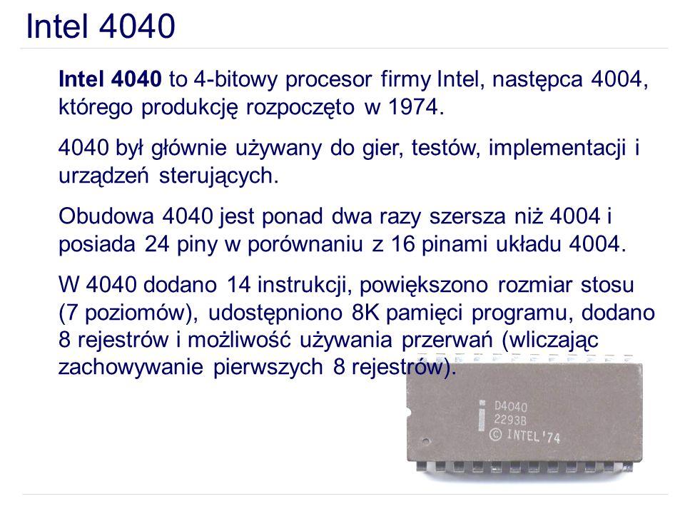 Intel 4040Intel 4040 to 4-bitowy procesor firmy Intel, następca 4004, którego produkcję rozpoczęto w 1974.