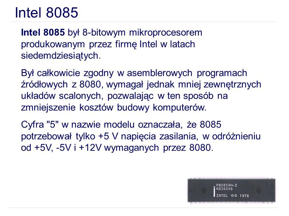 Intel 8085 Intel 8085 był 8-bitowym mikroprocesorem produkowanym przez firmę Intel w latach siedemdziesiątych.