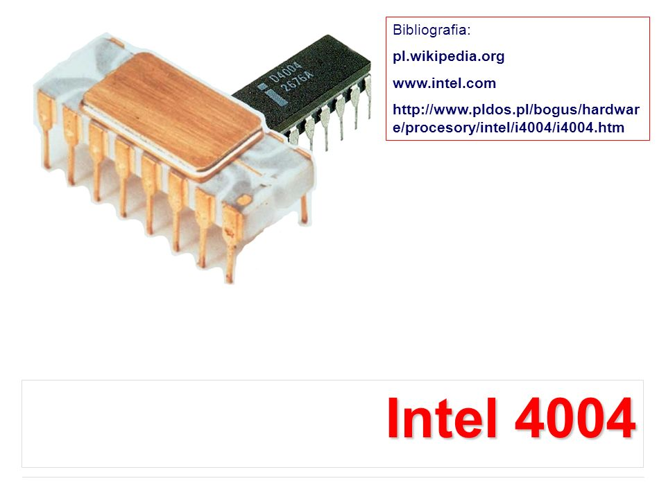 Intel 4004 Bibliografia: pl.wikipedia.org www.intel.com