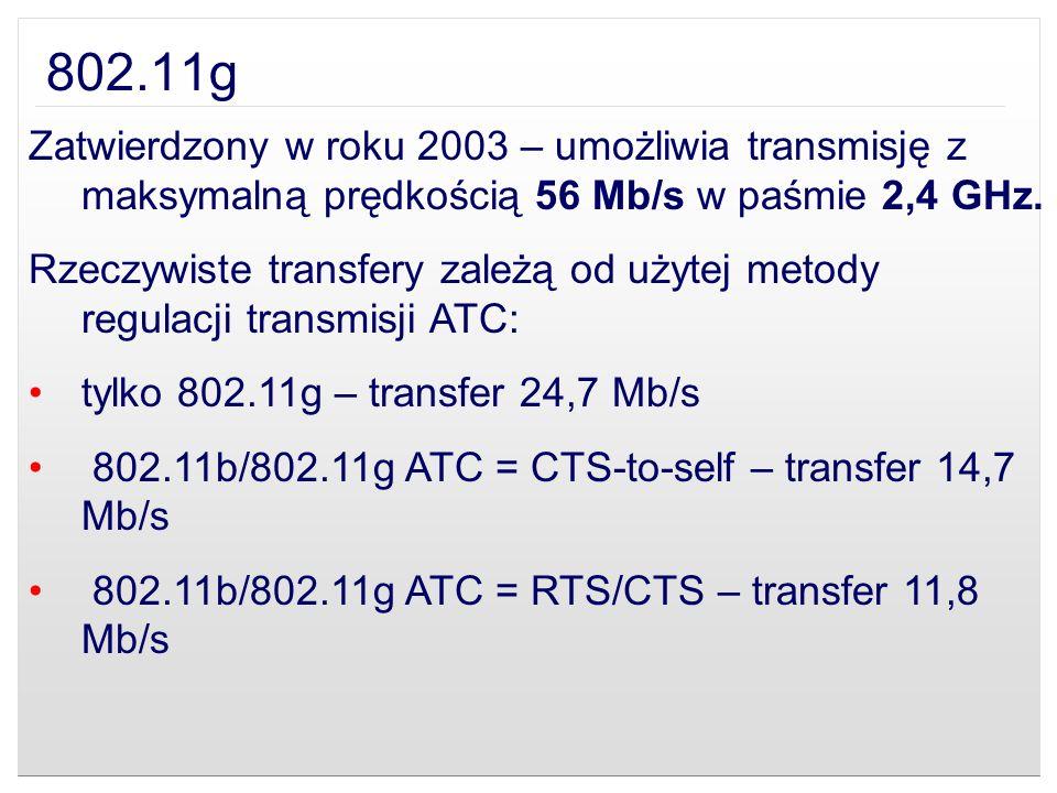 802.11g Zatwierdzony w roku 2003 – umożliwia transmisję z maksymalną prędkością 56 Mb/s w paśmie 2,4 GHz.