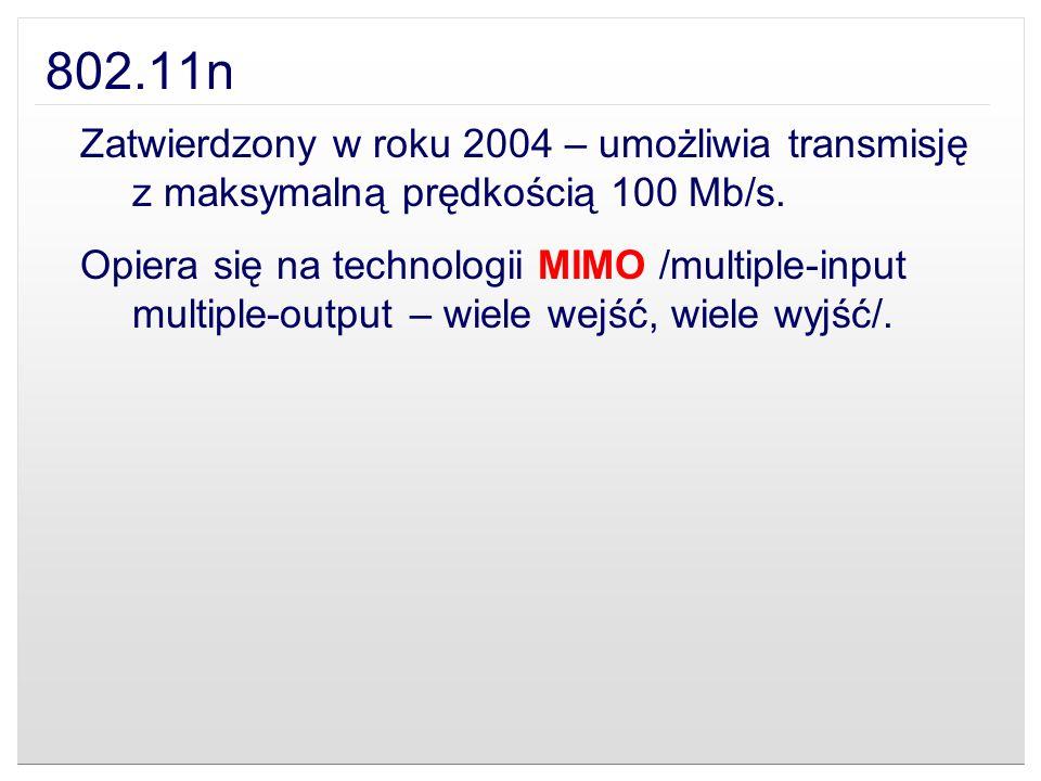 802.11n Zatwierdzony w roku 2004 – umożliwia transmisję z maksymalną prędkością 100 Mb/s.