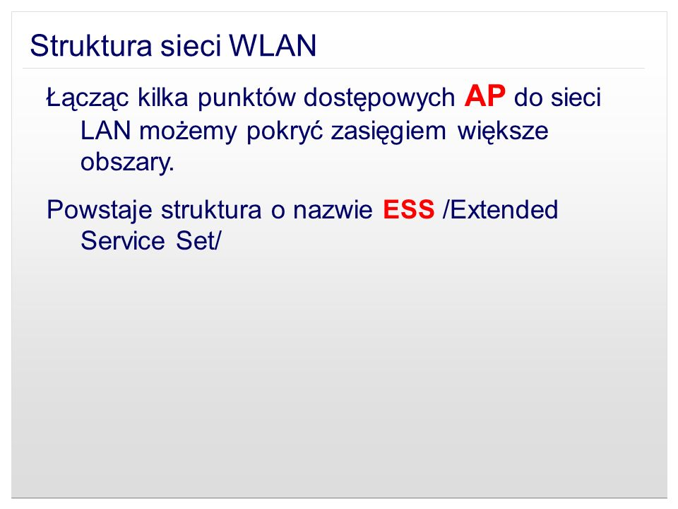 Struktura sieci WLAN Łącząc kilka punktów dostępowych AP do sieci LAN możemy pokryć zasięgiem większe obszary.