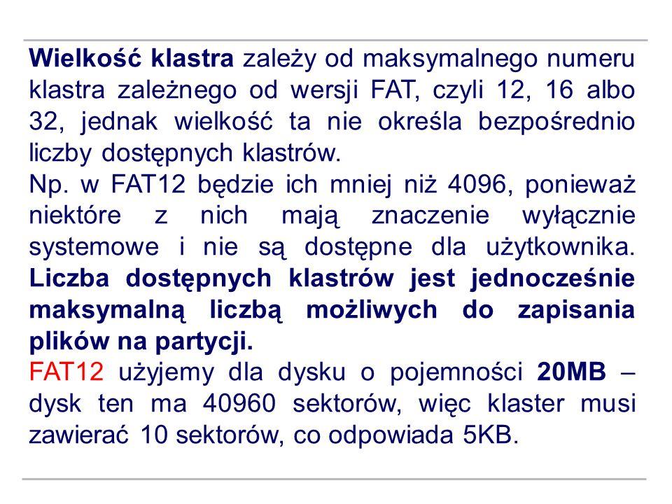 Wielkość klastra zależy od maksymalnego numeru klastra zależnego od wersji FAT, czyli 12, 16 albo 32, jednak wielkość ta nie określa bezpośrednio liczby dostępnych klastrów.