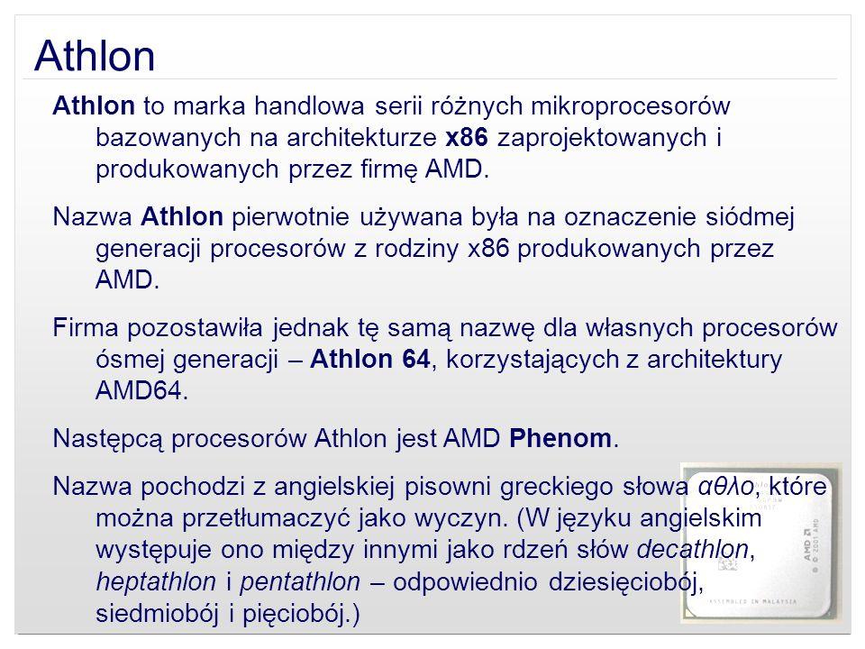 AthlonAthlon to marka handlowa serii różnych mikroprocesorów bazowanych na architekturze x86 zaprojektowanych i produkowanych przez firmę AMD.