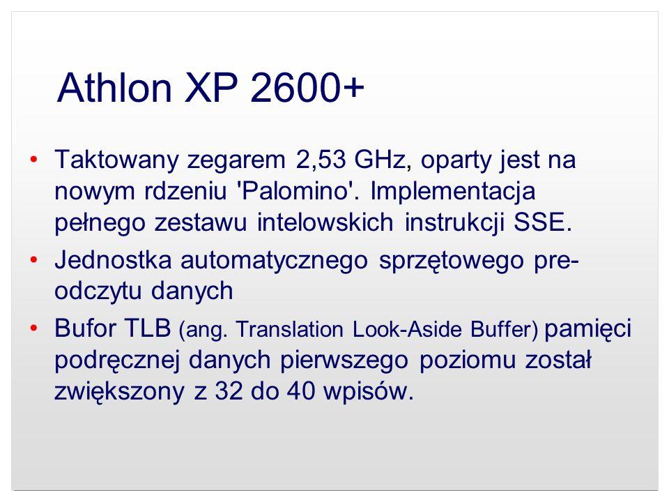 Athlon XP 2600+Taktowany zegarem 2,53 GHz, oparty jest na nowym rdzeniu Palomino . Implementacja pełnego zestawu intelowskich instrukcji SSE.