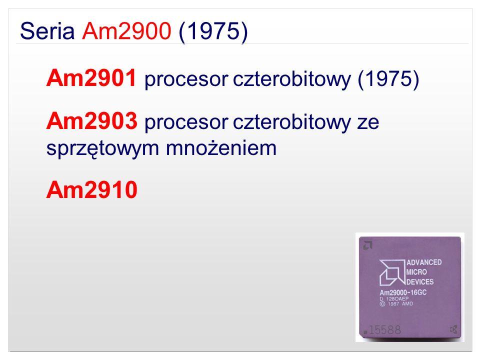 Seria Am2900 (1975) Am2901 procesor czterobitowy (1975) Am2903 procesor czterobitowy ze sprzętowym mnożeniem.