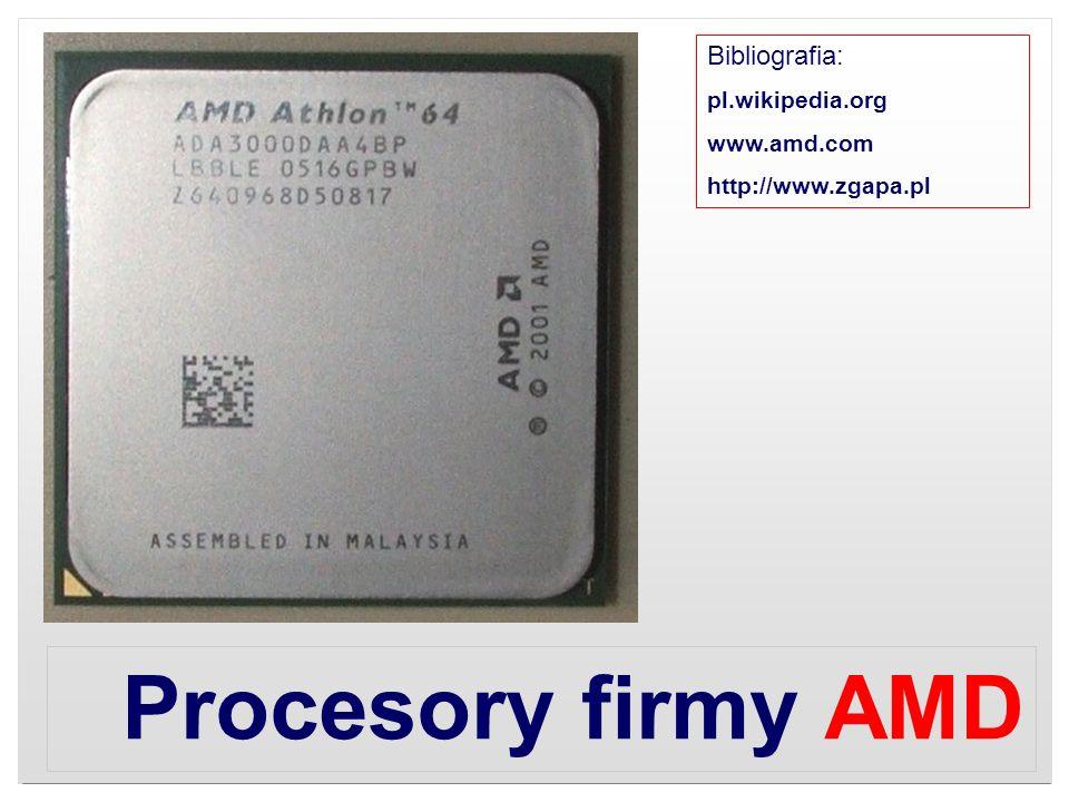 Procesory firmy AMD Bibliografia: pl.wikipedia.org www.amd.com