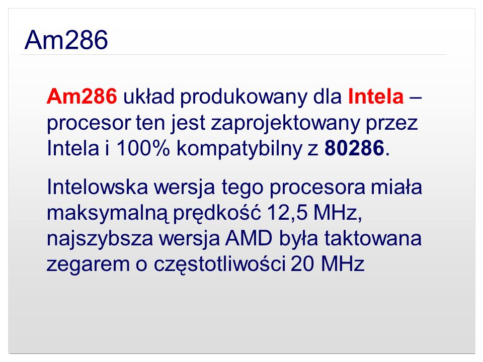 Am286 Am286 układ produkowany dla Intela – procesor ten jest zaprojektowany przez Intela i 100% kompatybilny z 80286.