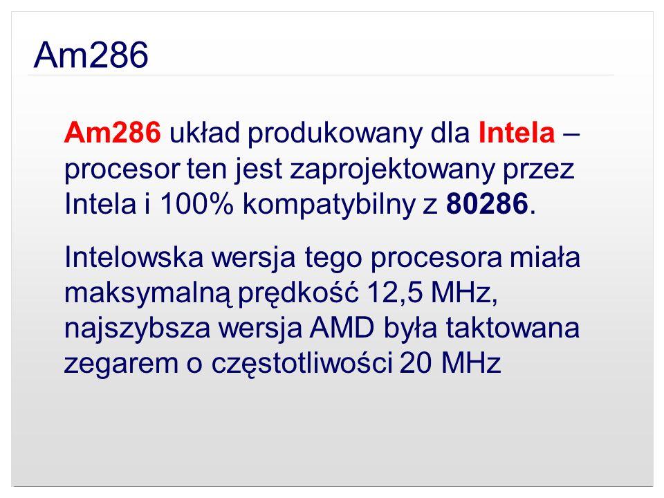 Am286Am286 układ produkowany dla Intela – procesor ten jest zaprojektowany przez Intela i 100% kompatybilny z 80286.