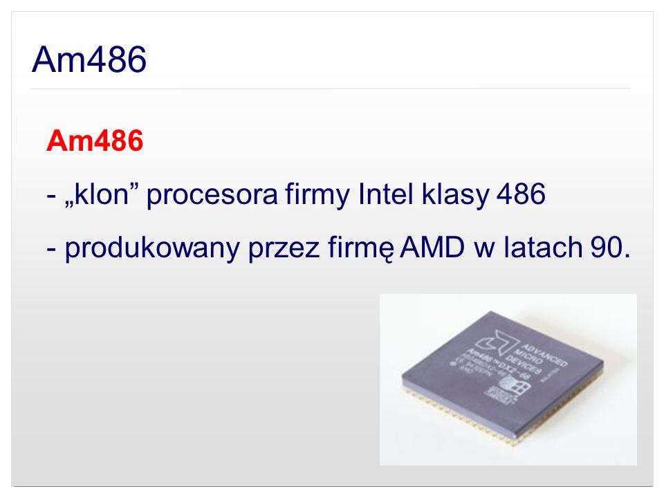 "Am486 Am486 - ""klon procesora firmy Intel klasy 486"