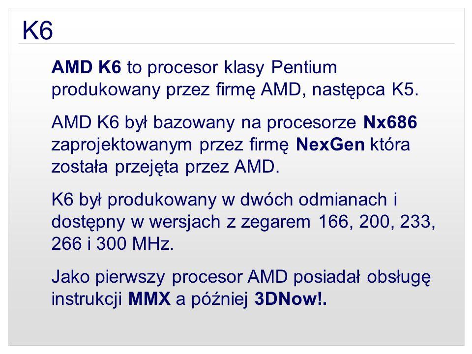 K6AMD K6 to procesor klasy Pentium produkowany przez firmę AMD, następca K5.
