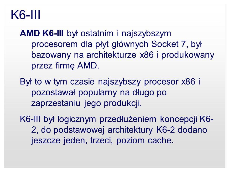 K6-III AMD K6-III był ostatnim i najszybszym procesorem dla płyt głównych Socket 7, był bazowany na architekturze x86 i produkowany przez firmę AMD.