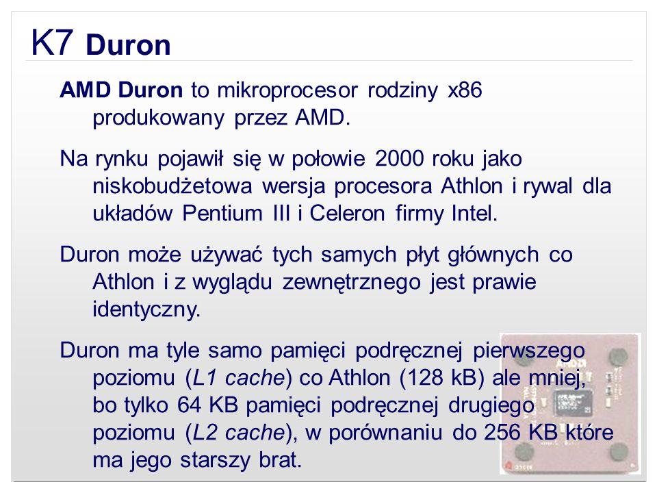 K7 Duron AMD Duron to mikroprocesor rodziny x86 produkowany przez AMD.