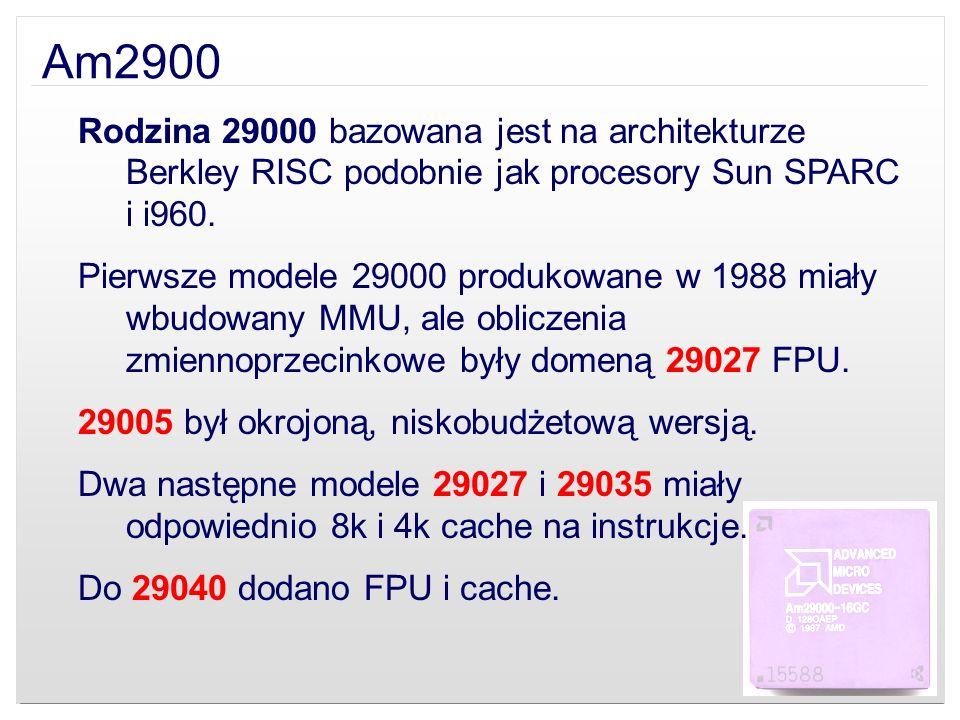 Am2900Rodzina 29000 bazowana jest na architekturze Berkley RISC podobnie jak procesory Sun SPARC i i960.