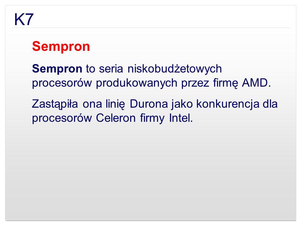 K7 Sempron. Sempron to seria niskobudżetowych procesorów produkowanych przez firmę AMD.