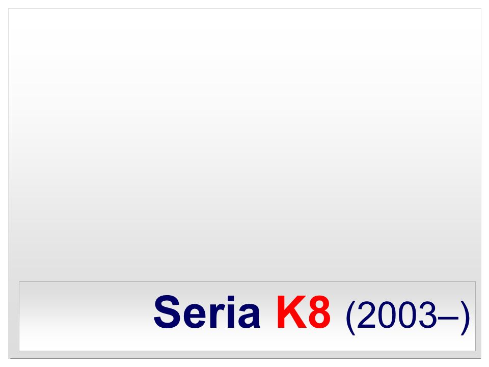 Seria K8 (2003–)