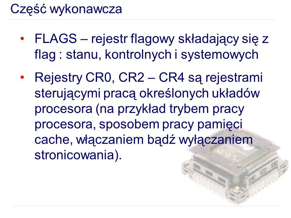 Część wykonawcza FLAGS – rejestr flagowy składający się z flag : stanu, kontrolnych i systemowych.