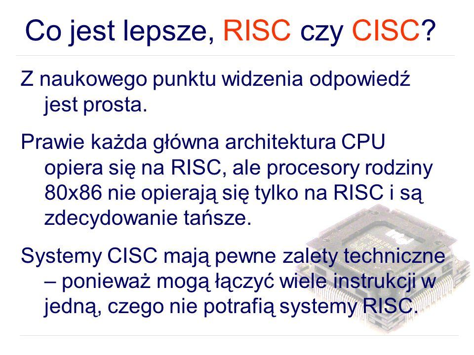 Co jest lepsze, RISC czy CISC